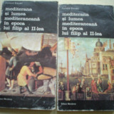 F. Braudel - Mediterana si lumea mediteraneana in epoca lui Filip II vol. 1 si 2 - Istorie