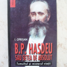 Bogdan Petriceicu Hasdeu sau setea de absolut. Tumultul si misterul vietii - Ion Oprisan