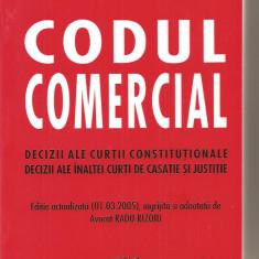 (C3968) CODUL COMERCIAL, DECIZII ALE CURTII CONSTITUTIONALE, DECIZII ALE INALTE CURTI DE CASATIE SI JUSTITIE, ( 01.03.2005 ), AVOCAT RADU RIZOIU - Carte Drept comercial