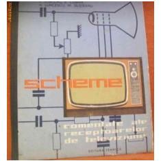 SCHEME COMENTATE ALE RECEPTOARELOR DE TELEVIZIUNE, EDITURA TEHNICA 1963, 296 PAG - Carti Electronica