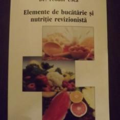 ELEMENTE DE BUCATARIE SI NUTRITIE REVIZIONISTA - DR. TEODOR USCA - NOUA - Carte Alimentatie