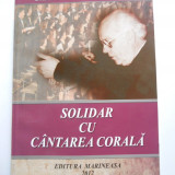 CARTE BANAT-DAMIAN VULPE-SOLIDAR CU CANTAREA CORALA-ISTORIA MUZICII/CORURILOR, TIMISOARA, 2012 - Istorie