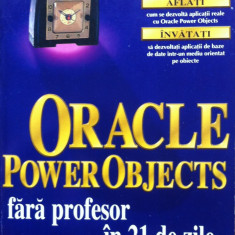 ORACLE POWER OBJECTS FARA PROFESOR IN 21 DE ZILE - Tom Grant - Carte baze de date, Teora