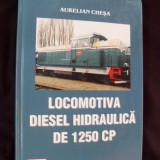 Carti Transporturi - Locomotiva diesel hidraulica de 1250 de C.P. A. Chesa, 2001 (intretinere si exploatare)