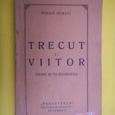 TRECUT SI VIITOR Pagini autobiografice Panait Istrati an ap.1925 - Carte veche