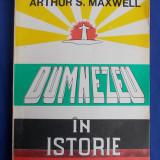 ARTHUR S.MAXWELL - DUMNEZEU IN ISTORIE - EDITURA ORION - BACAU