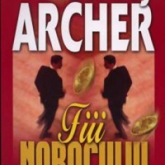 Roman - Jeffrey Archer - Fiii norocului