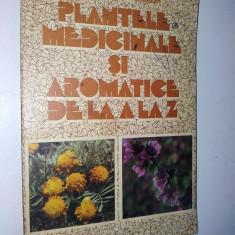 PLANTELE MEDICINALE SI AROMATICE DE LA A LA Z - Bucuresti - 1984 - Carte Medicina alternativa