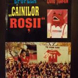 EPOPEEA CAINILOR ROSII - ISTORIA ECHIPEI DINAMO BUCURESTI - NELU POP, LIVIU TERFEA