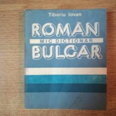 MIC DICTIONAR ROMAN - BULGAR de TIBERIU IOVAN, Bucuresti 1988, EDITIA DE BUZUNAR