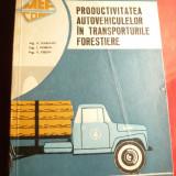 E.Marcoci s.a.- Productivitatea Autovehiculelor in transporturile forestiere -Ed. 1967 - Carti auto