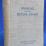 MANUAL PENTRU BETON ARMAT * COLECTIV - EDITURA AGIR - BUCURESTI - 1949