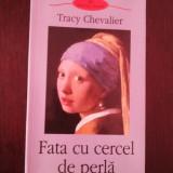 FATA CU CERCEL DE PERLA -- Tracy Chevalier -- 2003, 305 p.