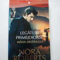 Roman dragoste - LEGATURI PRIMEJDIOASE MANA DESTINULUI ( VOL. I ) - NORA ROBERTS ( 322 )