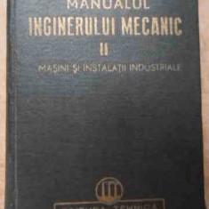 Manualul Inginerului Mecanic Ii Masini Si Instalatii Industri - Colectiv, 522724 - Carti Mecanica