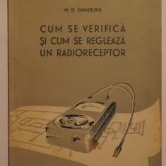 M. D. Ganzburg - Cum se verifica si cum se regleaza un radioreceptor (1956) - Carti Electronica