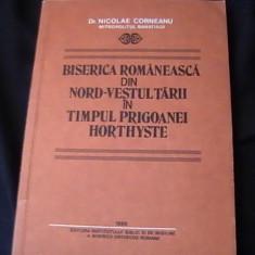 BISERICA ROMANEASCA DIN N/V TARII IN TIMPUL PRIGOANEI HORTISTE-NIC. CORNEANU- - Carti Istoria bisericii