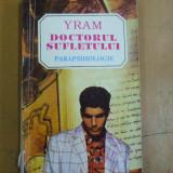 Doctorul sufletului Yram parapsihologie Bucuresti 1994 - Carte Hobby Paranormal