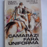 Camarazi fara uniforma - Emilian Ionescu / C00P - Carte de povesti