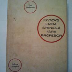 INVATATI LIMBA SPANIOLA FARA PROFESOR - PAUL TEODORESCU ( 1492 ) - Curs Limba Spaniola