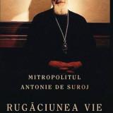 Mitropolitul Antonie de Suroj - RUGACIUNEA VIE - 24372 - Carti ortodoxe