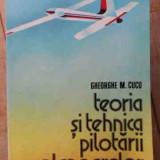 Teoria Si Tehnica Pilotarii Planoarelor - Gheorghe M. Cucu ,526380