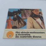 MICI OBIECTE VESTIMENTARE ȘI DECORATIVE DIN MATERIALE DIVERSE/ LIANA-ELENA NEAGU