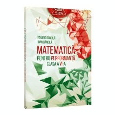 Matematica pentru performanta. Clasa a 6-a. Clubul matematicienilor