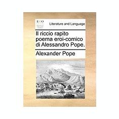 Il Riccio Rapito Poema Eroi-Comico Di Alessandro Pope. - Carte Literatura Engleza