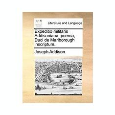 Expeditio Militaris Addisoniana: Poema, Duci de Marlborough Inscriptum. - Carte Literatura Engleza