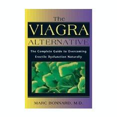 Carte Literatura Engleza - The Viagra Alternative: The Complete Guide to Overcoming Erectile Dysfunction Naturally