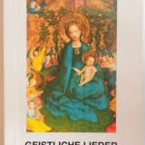 GEISTLICHE LIEDER. DIE CHRISTENHEIT ODER EUROPA / CANTECE RELIGIOASE. CRESTINITATEA SAU EUROPA, EDITIA A II-A REVAZUTA SI ADAUGITA 1999 - Carti Crestinism