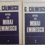 OPERA LUI MIHAI EMINESCU de G. CALINESCU , VOL I-II , 1969