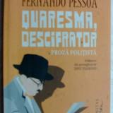 FERNANDO PESSOA - QUARESMA, DESCIFRATOR: PROZA POLITISTA, trad. DINU FLAMAND/2015
