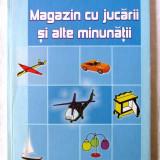 """""""MAGAZIN CU JUCARII SI ALTE MINUNATII"""", St. Voda, 2002. Constructii lemn, carton - Carte educativa"""