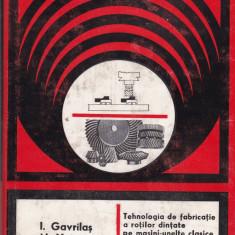 I. Gavrilas - Tehnologia de fabricatie a rotilor dintate pe masini-unelte clasice si comanda program - 648442 - Carti Constructii