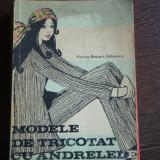 Carte hobby - MODELE DE TRICOTAT CU ANDRELELE - VIORICA BOCIORT STANESCU