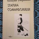 Varujan VOSGANIAN - STATUIA COMANDORULUI (prima editie, 1994 - cu autograf)