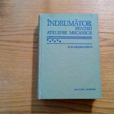 INDRUMATOR PENTRU ATELIERE MECANICE - G. S. Georgescu - 197, ed. VI -a, 839 p. - Carti Mecanica