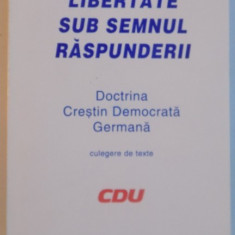 LIBERTATE SUB SEMNUL RASPUNDERII, DOCTRINA CRESTIN DEMOCRATA GERMANA, CULEGERE DE TEXTE, 2000 - Istorie