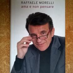 Raffaele Morelli - Ama e non pensare - Carte Literatura Italiana