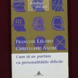 Francois Lelord - Cum sa ne purtam cu personalitatile dificile - 671343 - Carte Psihologie